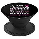 Pink Ribbon For My Sister - Breast Cancer Awareness Support - PopSockets Grip and Stand for Phones and Tablets
