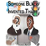 Someone Black Invented That?: Short stories, and historical information about black inventions and inventors.