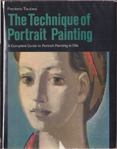 (The Technique of Portrait Painting: A Complete Guide to Portrait Painting in Oils )