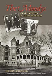 The Moodys of Galveston and Their Mansion (Sara and John Lindsey Series in the Arts and Humanities)