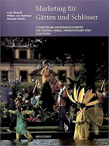 Marketing für Gärten und Schlösser: Touristische Nutzungskonzepte für Gärten, Parks, Herrenhäuser und Schlösser