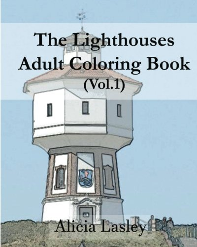 ult Coloring Book Vol.1: Lighthouse Sketches for Coloring (Lighthouse Coloring Book Series) (Volume 1) (Flowers Lighthouse)