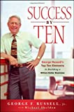 img - for Success By Ten: George Russell's Top Ten Elements to Building a Billion-Dollar Business book / textbook / text book
