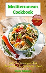 Mediterranean Cookbook: 120 Mediterranean Diet Recipes for Happy Family Meals (FREE BONUS RECIPES: 10 Ridiculously Easy Jam and Jelly Recipes Anyone Can ... Recipes, Mediterranean Cookbook Book 3)