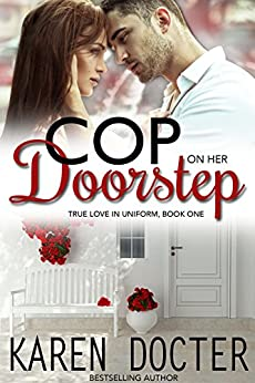 Cop On Her Doorstep (True Love In Uniform Book 1) by [Docter, Karen, Docter, K.L.]