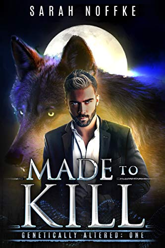 Made to Kill: A Science Fiction Werewolf Thriller (A Dream Traveler Series: Genetically Altered Book 1)
