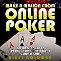 Make a Million from Online Poker: The Surefire Way to Profit From the Internet's Coolest Game Audiobook by Nigel Goldman Narrated by Simon Whistler
