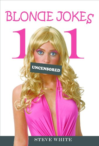 101 Blonde Jokes: Become the Life of the Party with 101 Uncensored Jokes About Blondes Guaranteed to Break the Ice, Pick-up Women, or Make People Laugh (also makes a great gift!) (101 Jokes)