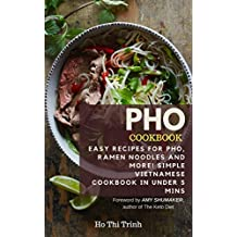 Pho Cookbook: Easy Recipes for Pho, Ramen Noodles and More! Simple Vietnamese Cookbook in Under 5 mins: Vietnamese Pho Recipes