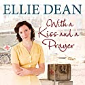 With a Kiss and a Prayer Audiobook by Ellie Dean Narrated by Julie Maisey
