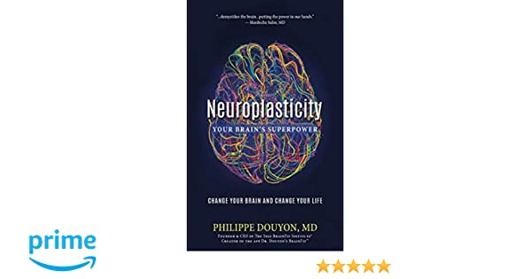 Neuroplasticity Begin To Change Life >> Neuroplasticity Your Brain S Superpower Change Your Brain And