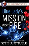 Blue Lady's MISSION UNDER FIRE: The Angelica Mason Series, Book 3