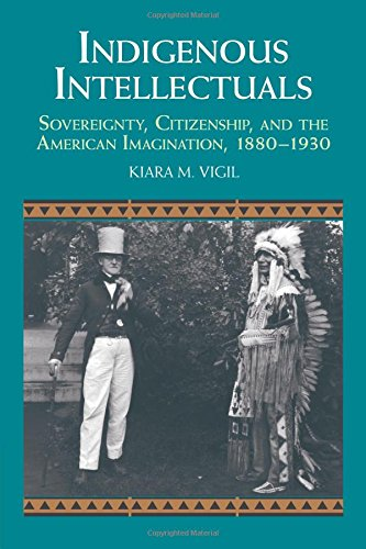 Download Indigenous Intellectuals: Sovereignty, Citizenship, and the American Imagination, 1880-1930 (Studies in North American Indian History) pdf