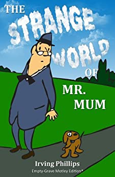 The Strange World of Mr. Mum - Empty-Grave Motley Edition by [Phillips, Irving]