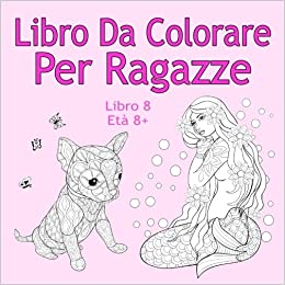 Amazon It Libro Da Colorare Per Ragazze Libro 8 Età 8 Belle