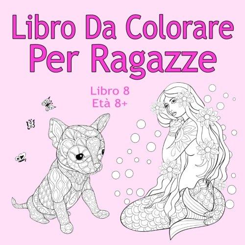 Amazon It Libro Da Colorare Per Ragazze Libro 8 Eta 8 Belle