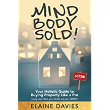 Mind, Body, Sold!: Your Holistic Guide to Buying Property Like a Pro