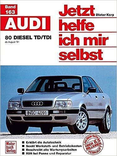 Audi 80 / Avant / Diesel TD/ TDI ab August 91. Jetzt helfe ich mir selbst.
