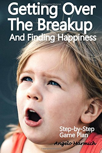 Getting Over the Breakup and Finding Happiness: Step-by-Step Game Plan ePub fb2 book