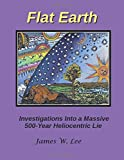 1: Flat Earth; Investigations Into a Massive 500-Year Heliocentric Lie (Color)