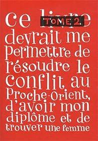 Ce livre devrait me permettre de résoudre le conflit au Proche-Orient, d'avoir mon diplôme et de trouver une femme, tome 2 par Sylvain Mazas