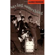 Saying Something: Jazz Improvisation and Interaction (Chicago Studies in Ethnomusicology)