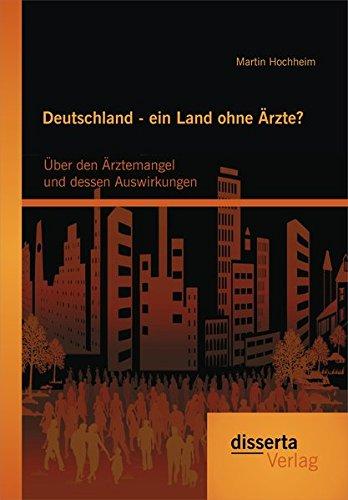 Deutschland - ein Land ohne Ärzte? Über den Ärztemangel und dessen Auswirkungen (German Edition) PDF