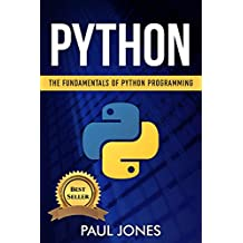 Python: The Fundamentals Of Python Programming: A Complete Beginners Guide To Python Mastery.