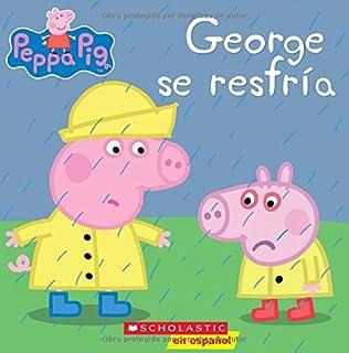 George se resfría (Peppa Pig) (Cerdita Peppa) (Spanish Edition)
