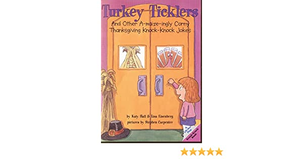 Turkey Ticklers: And Other A Maize Ingly Corny Thanksgiving Knock Knock  Jokes (Lift The Flap Knock Knock Book): Katy Hall, Lisa Eisenberg, ...