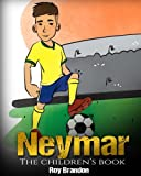 img - for Neymar: The Children's Book. Fun, Inspirational and Motivational Life Story of Neymar Jr. - One of The Best Soccer Players in History. book / textbook / text book