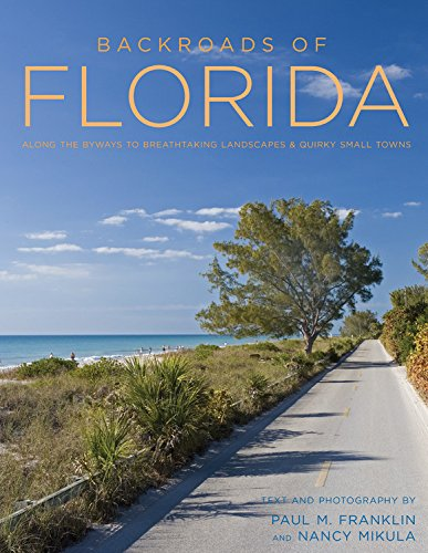 Backroads of Florida - Second Edition: Along the Byways to Breathtaking Landscapes and Quirky Small Towns