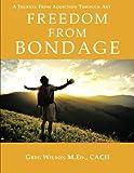 Freedom from Bondage, Greg Wilson M.Ed. Cacii, 1491805730