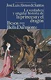 La verdadera y singular historia de la princesa y el dragón/Besos para le bella durmiente (CASTALIA PRIMA. C/P.)