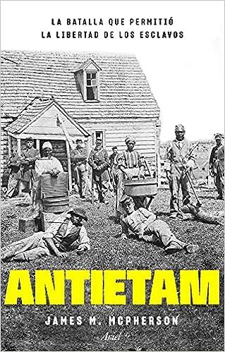 Antietam, la batalla que permitió la libertad de los esclavos de James M. McPherson