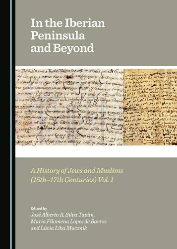 In the Iberian Peninsula and Beyond: Vols. 1 & 2: A History of Jews and Muslims (15th-17th Centuries)