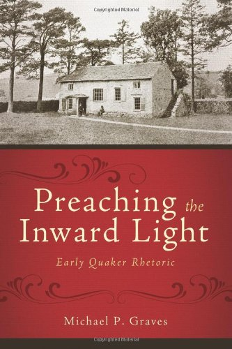 Preaching the Inward Light: Early Quaker Rhetoric (Studies in Rhetoric and Religion) by Baylor University Press