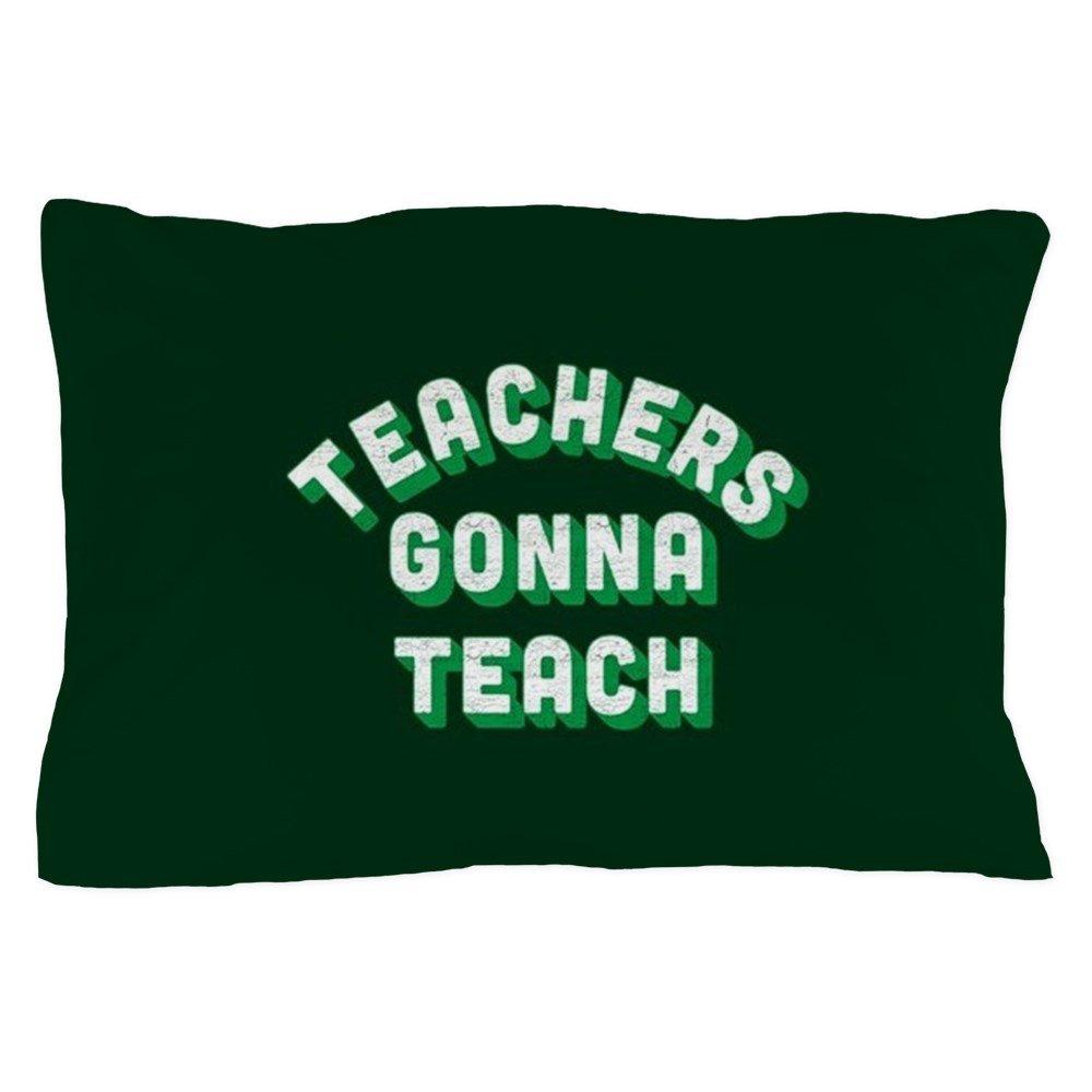 CafePress - Teachers Gonna Teach - Standard Size Pillow Case, 20''x30'' Pillow Cover, Unique Pillow Slip