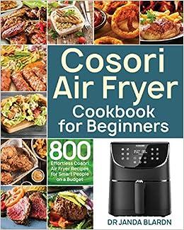 Amazon Com Cosori Air Fryer Cookbook For Beginners 9781953702678 Blardn Dr Janda Books
