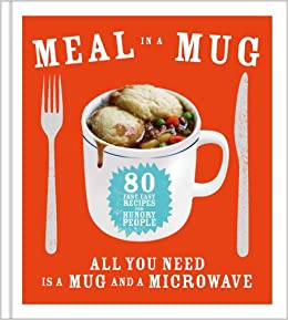 Meal in a Mug: 80 fast, easy recipes for hungry p... by Smart, Denise 0091958113