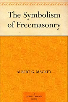 The Symbolism of Freemasonry by [Mackey, Albert G.]