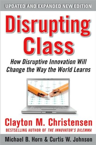 Disrupting Class (text only) 2nd(Second) edition by C. Christensen,C. W. Johnson,M. B. Horn