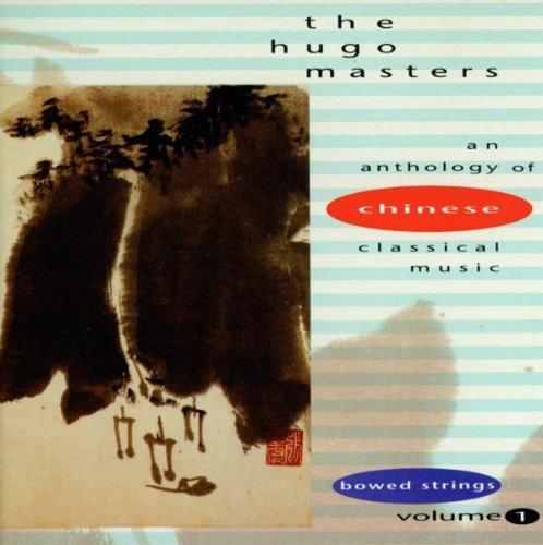 Cover of The Hugo Masters, An Anthology of Chinese Classical Music, Vol. 1: Bowed Strings