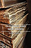 Old Wires and New Waves, Alvin F. Harlow, 1406741868