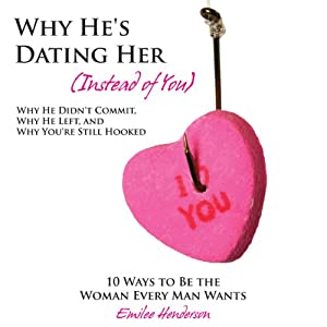 Why He's Dating Her (Instead of You) Audiobook