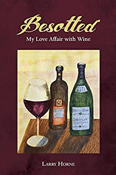 Besotted: My Love Affair with Wine by [Horne, Larry]
