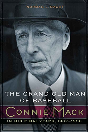 The Grand Old Man of Baseball: Connie Mack in His Final Years, 1932-1956 Pdf