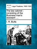 The law cabinet : consisting of the Business man's Assistant ... ., I. R. Butts, 1240069111