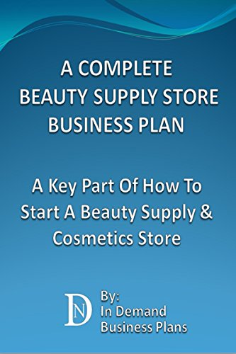 A Complete Beauty Supply Store Business Plan: A Key Part Of How To Start A Beauty Supply & Cosmetics Store -
