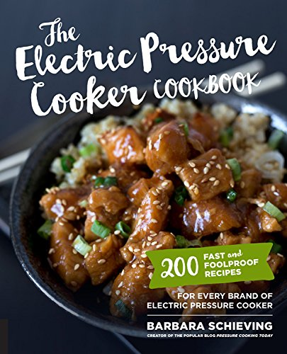 The Electric Pressure Cooker Cookbook: 200 Fast and Foolproof Recipes for Every Brand of Electric Pressure Cooker by Barbara Schieving